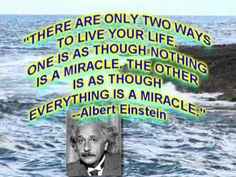 What If You Live Your Life As Though Everything Is A Miracle?