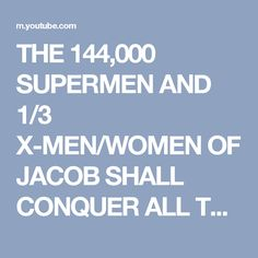 THE 144,000 SUPERMEN AND 1/3 X-MEN/WOMEN OF JACOB SHALL CONQUER ALL THE HEATHEN NATIONS FOREVER!1 - YouTube