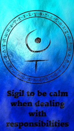 ☽✪☾...Sigil to be calm when dealing with responsibilities