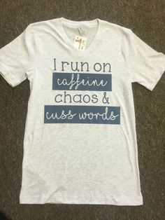 Caffeine Chaos & Cusswords, mom life shirt, mom shirt, i run on caffeine chaos and cuss words, mom life by JOandJdesigns on Etsy https://www.etsy.com/listing/458536628/caffeine-chaos-cusswords-mom-life-shirt
