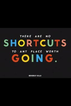 No shortcut for anywhere worth going