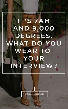 What to wear to a job interview when it's blazing hot outside. SO helpful.