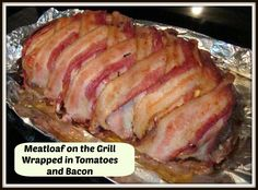 Meatloaf on the Grill- wrapped in tomatoes and bacon. It's the most delicious and juicy meatloaf you will ever eat!