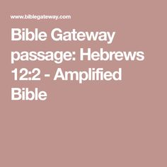 Bible Gateway passage: Hebrews 12:2 - Amplified Bible