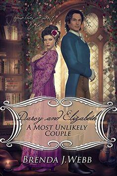 Darcy and Elizabeth - A Most Unlikely Couple by Brenda Webb, http://www.amazon.com/dp/B00Q25EGA2/ref=cm_sw_r_pi_dp_zxgDub09N10ZJ