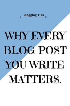 Blogging tips: Why every blog post you write matters.