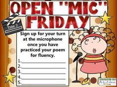 WONDERFUL IDEA!  Open Mic Fridays. Sign up for your turn at the microphone once you have practiced your poem for fluency. You could expand this to two (or more) readers and you could do a short Readers Theater script, too.  Fun for all! One way to work on CCSS.  (For more Readers Theater tips see www.facebook.com/ReadersTheaterAllYear )