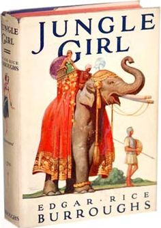 Jungle Girl,  Edgar Rice Burroughs,  Published by Burroughs Inc. in 1932, this dust jacket was illustrated by the author's nephew, Studley O. Burroughs