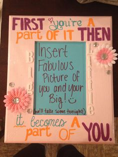 "My frame i crafted for my little! ""First you're a part of it, then it becomes a part of you"" Alpha Phi"