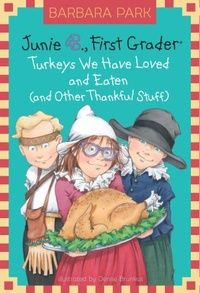 "Finally!!! A new Junie B.!!! And just in time for the Holidays! I can hardly wait to read ""Turkeys We Have Loved and Eaten (and Other Thankful Stuff)"". Barbara Park is the only person who can bring my entire class to silence right after recess!"