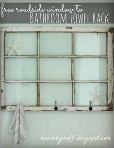 Repurposed Window Bathroom Towel Rack - House by Hoff.  Use an old window to hang towels, and add interesting decor.  Hung in front of a real window it could add such beautiful life and colour.
