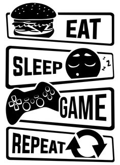 """Eat Sleep Game Repeat 