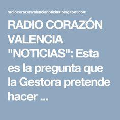 """RADIO CORAZÓN VALENCIA  """"NOTICIAS"""": Esta es la pregunta que la Gestora pretende hacer ..."""