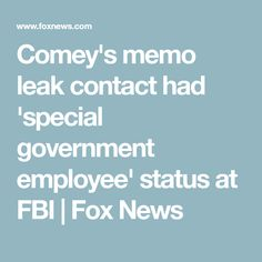 Comey's memo leak contact had 'special government employee' status at FBI Go Between, James Comey, Fox, Politics, News, Foxes