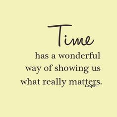 True ...so True ...Time has a wonderful way of showing us what really matters. #Time #Life #Quotes #Life #Inspiration #Things_That_Matter