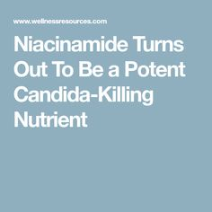 Niacinamide Turns Out To Be a Potent Candida-Killing Nutrient