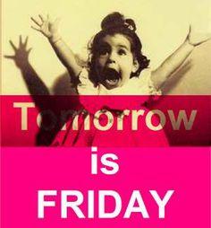 Tomorrow is FRIDAY!!