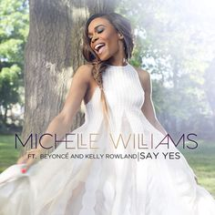 """Michelle Williams ft. Beyoncé & Kelly Rowland, """"Say Yes!"""""""