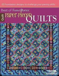 Paper-Pieced Quilts: 22 Foundation Designs to Challenge Your Piecing Skills! (Best of Fons & Porter)