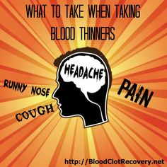 What to Take When Taking Blood Thinners - Blood Clot Recovery Network - http://bloodclotrecovery.net/what-to-take-when-taking-blood-thinners/