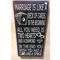 Marriage is like a deck of cards..