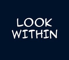 Look within.