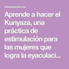 Aprende a hacer el Kunyaza, una práctica de estimulación para las mujeres que logra la eyaculación femenina y con ella, el clímax.