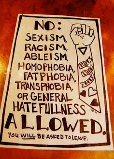 No Sexism Racism Ableism Homophobia Fatphobia Transphobia or general hatefullness allowed | Anonymous ART of Revolution