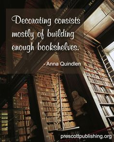 """Decorating consists mostly of building enough bookshelves."" -"