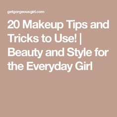 20 Makeup Tips and Tricks to Use!   Beauty and Style for the Everyday Girl