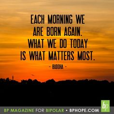 Each morning we are born again. What we do today is what matters most. #InspirationalQuotes