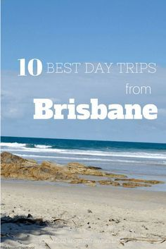 10 Best Day Trips from Brisbane - from beaches to national parks and everything in between