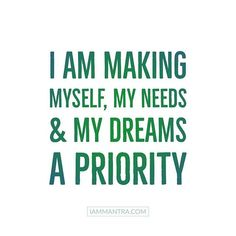 Self care is important: I AM making myself my needs and my dreams a priority. #iam #mantra #iammantra #selflove #selfcare #dreams #intention #meditation #affirmation #prayer #vibration