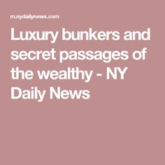 Luxury bunkers and secret passages of the wealthy - NY Daily News