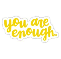 'You Are Enough (Yellow)' Sticker by Ashley Wijangco - Site Title Homemade Stickers, Diy Stickers, Printable Stickers, Sticker Ideas, Kawaii Stickers, Mirror Stickers, Phone Stickers, Removable Wall Stickers, Decorative Stickers