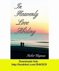 In Heavenly Love Abiding (9781553063094) Robert Chapman , ISBN-10: 1553063090  , ISBN-13: 978-1553063094 ,  , tutorials , pdf , ebook , torrent , downloads , rapidshare , filesonic , hotfile , megaupload , fileserve
