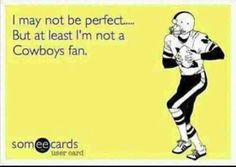 I am not perfect but at least I am not a Cowboys fan. Go Giants Redskins Baby, Redskins Football, Go Steelers, Packers Football, Packers Vs Cowboys Memes, Denver Broncos, Pittsburgh Steelers, Saints Football, Nfl Memes