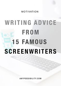 Advice from 15 Famous Screenwriters on Writing and Building a Career in the Entertainment Industry. Screenwriting | Filmmaking | Film Industry | Screenplay
