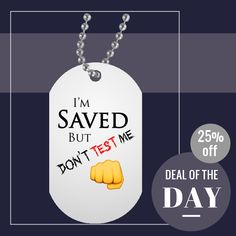 Today Only! 25% OFF this item.  Follow us on Pinterest to be the first to see our exciting Daily Deals. Today's Product: I'm Saved But Don't Test Me White Dog Tag Buy now: https://small.bz/AAnle4e #musthave #loveit #instacool #shop #shopping #onlineshopping #instashop #instagood #instafollow #photooftheday #picoftheday #love #OTstores #smallbiz #sale #dailydeal #dealoftheday #todayonly #instadaily