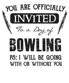 Invited to a day of Bowling - Funny Bowler Saying