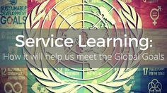 Service Learning: How It Will Help Us Meet The Global Goals Service Learning, Sustainable Development, Meet, Student, Goals, Usa, Sustainability, U.s. States