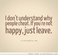 cheating is a punk ass escape from dealing with the reality of a relationship.