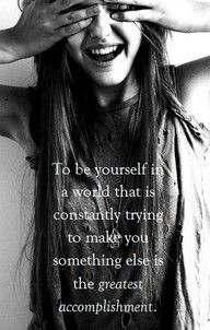 be who you want to be, and dont let anyone bring you down!