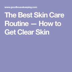 The Best Skin Care Routine — How to Get Clear Skin