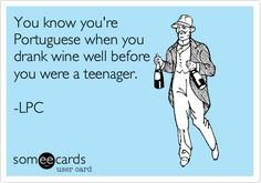 Free and Funny Family Ecard: You know you're Portuguese when you drank wine well before you were a teenager. Portuguese Funny, Portuguese Phrases, Portugal, Wine Meme, Ginger Ale, Cabernet Sauvignon, Wine Drinks, Wise Words, Fun Stuff