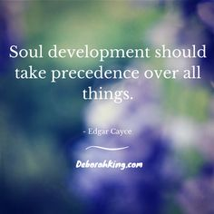 """""""Soul development should take precedence over all things."""""""