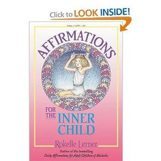 Learning how to be nice to yourself through positive self talk can be a challenge but this offers daily suggestions. Amazon.com: Affirmations for the Inner Child (9781558740549): Rokelle Lerner: Books