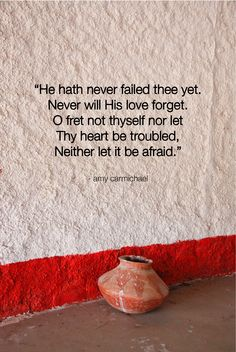 Love these words penned by missionary Amy Carmichael! Oh, how faithful is our God!