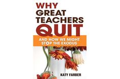 one of 15 must-read books about K-12 education in the US - 'Why Great Teachers Quit – And How We Might Stop the Exodus,' by Katy Farber - CSMonitor.com