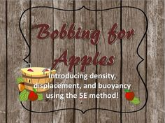 Learning density, displacement and buoyancy through a bobbing for apples lab!